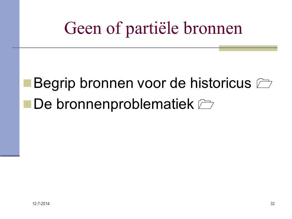 12-7-2014 32 Geen of partiële bronnen Begrip bronnen voor de historicus  De bronnenproblematiek 