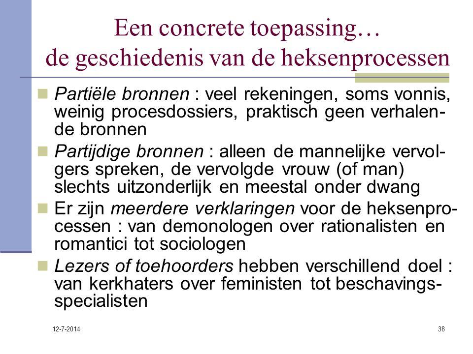 12-7-2014 38 Een concrete toepassing… de geschiedenis van de heksenprocessen Partiële bronnen : veel rekeningen, soms vonnis, weinig procesdossiers, p