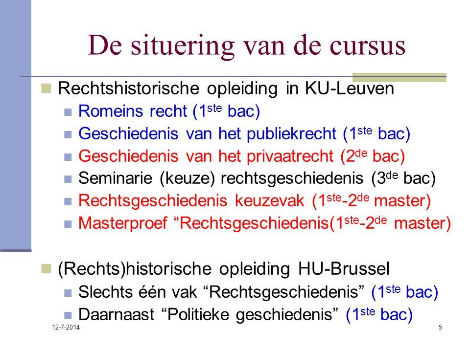 12-7-2014 5 De situering van de cursus Rechtshistorische opleiding in KU-Leuven Romeins recht (1 ste bac) Geschiedenis van het publiekrecht (1 ste bac
