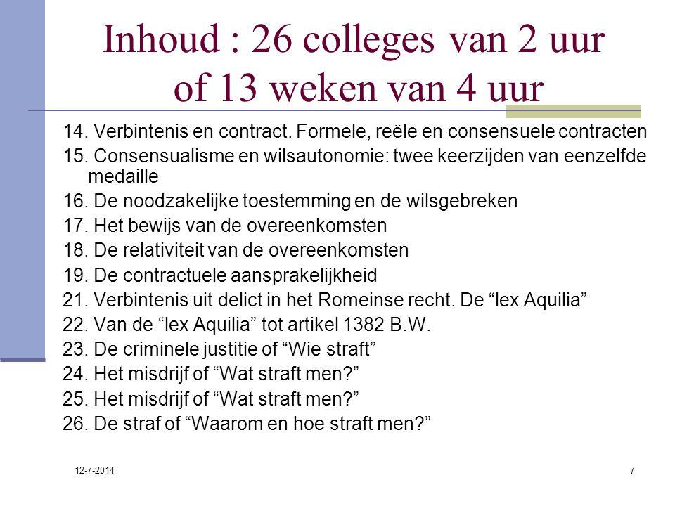 12-7-2014 7 Inhoud : 26 colleges van 2 uur of 13 weken van 4 uur 14. Verbintenis en contract. Formele, reële en consensuele contracten 15. Consensuali