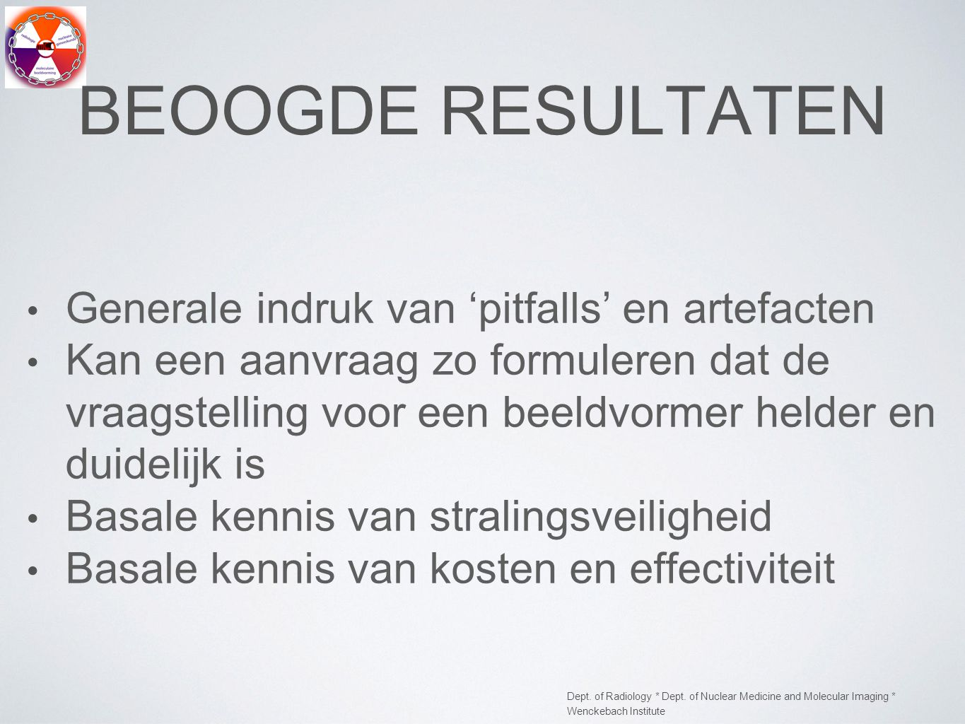 Dept. of Radiology * Dept. of Nuclear Medicine and Molecular Imaging * Wenckebach Institute BEOOGDE RESULTATEN Generale indruk van 'pitfalls' en artef