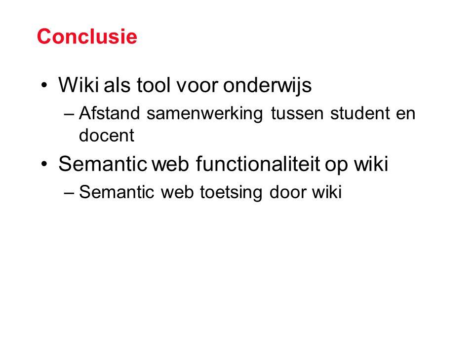 Conclusie Wiki als tool voor onderwijs –Afstand samenwerking tussen student en docent Semantic web functionaliteit op wiki –Semantic web toetsing door wiki