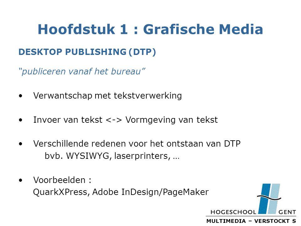 MULTIMEDIA – VERSTOCKT S Hoofdstuk 1 : Grafische Media DESKTOP PUBLISHING (DTP) publiceren vanaf het bureau Verwantschap met tekstverwerking Invoer van tekst Vormgeving van tekst Verschillende redenen voor het ontstaan van DTP bvb.