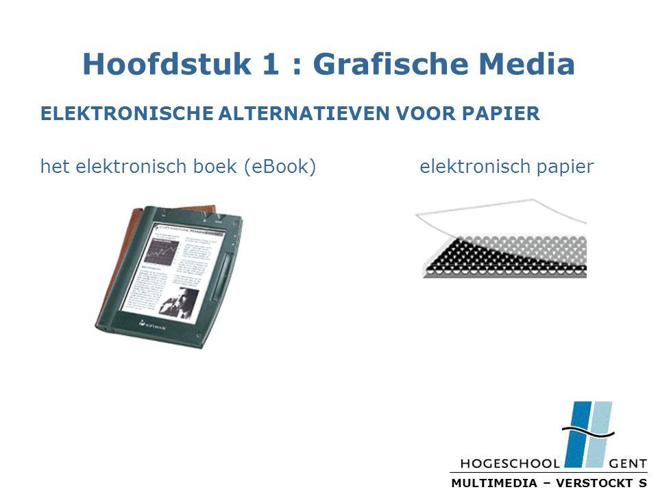MULTIMEDIA – VERSTOCKT S Hoofdstuk 1 : Grafische Media ELEKTRONISCHE ALTERNATIEVEN VOOR PAPIER het elektronisch boek (eBook) elektronisch papier