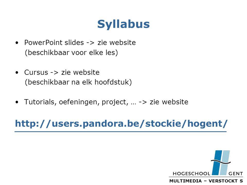 MULTIMEDIA – VERSTOCKT S Syllabus PowerPoint slides -> zie website (beschikbaar voor elke les) Cursus -> zie website (beschikbaar na elk hoofdstuk) Tutorials, oefeningen, project, … -> zie website http://users.pandora.be/stockie/hogent/