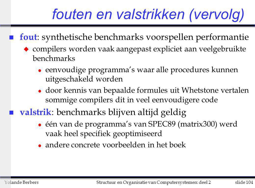 slide 104Structuur en Organisatie van Computersystemen: deel 2Yolande Berbers fouten en valstrikken (vervolg) n fout : synthetische benchmarks voorspe