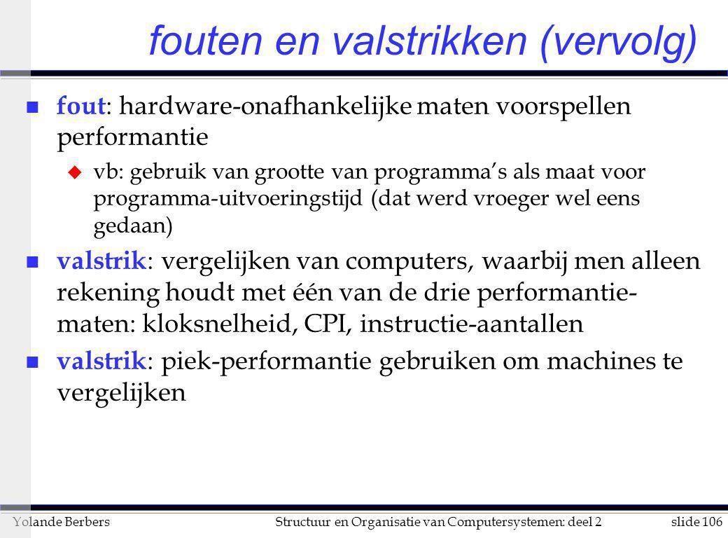 slide 106Structuur en Organisatie van Computersystemen: deel 2Yolande Berbers fouten en valstrikken (vervolg) n fout : hardware-onafhankelijke maten v