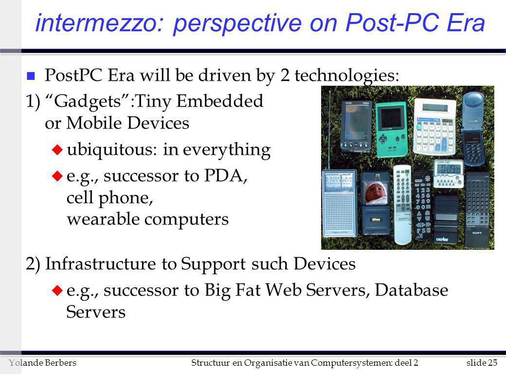 slide 25Structuur en Organisatie van Computersystemen: deel 2Yolande Berbers intermezzo: perspective on Post-PC Era n PostPC Era will be driven by 2 t