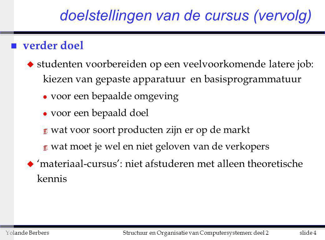 slide 4Structuur en Organisatie van Computersystemen: deel 2Yolande Berbers doelstellingen van de cursus (vervolg) n verder doel u studenten voorberei