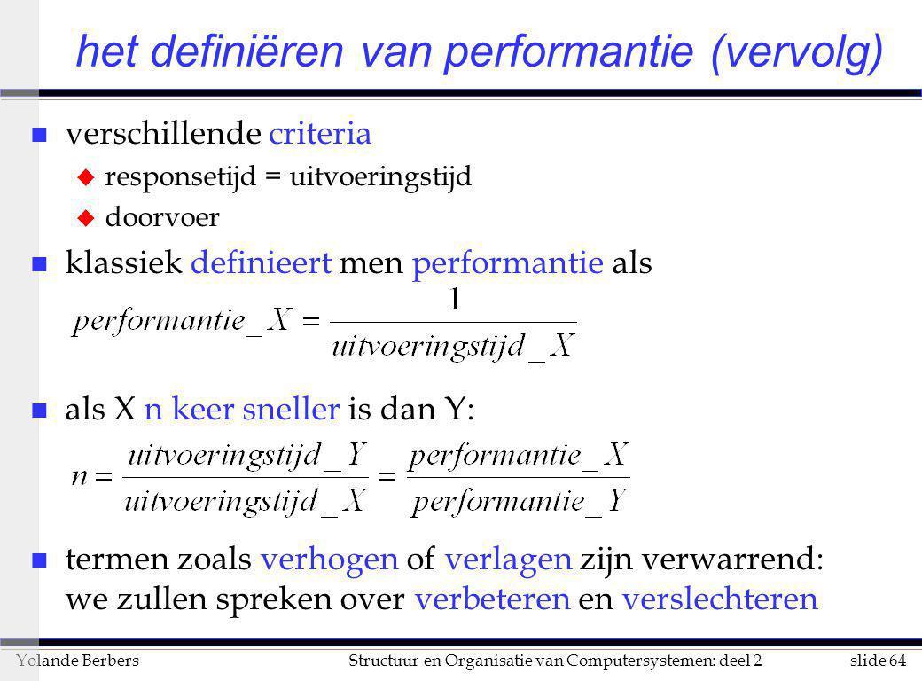 slide 64Structuur en Organisatie van Computersystemen: deel 2Yolande Berbers het definiëren van performantie (vervolg) n verschillende criteria u resp