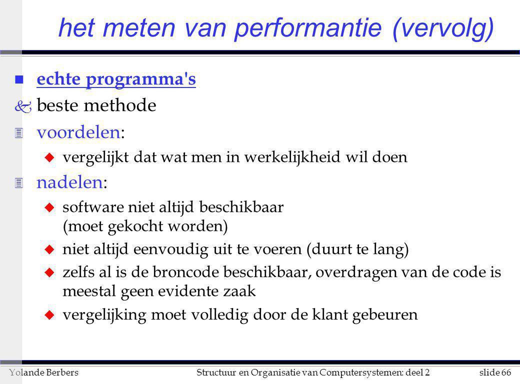 slide 66Structuur en Organisatie van Computersystemen: deel 2Yolande Berbers het meten van performantie (vervolg) n echte programma's k beste methode