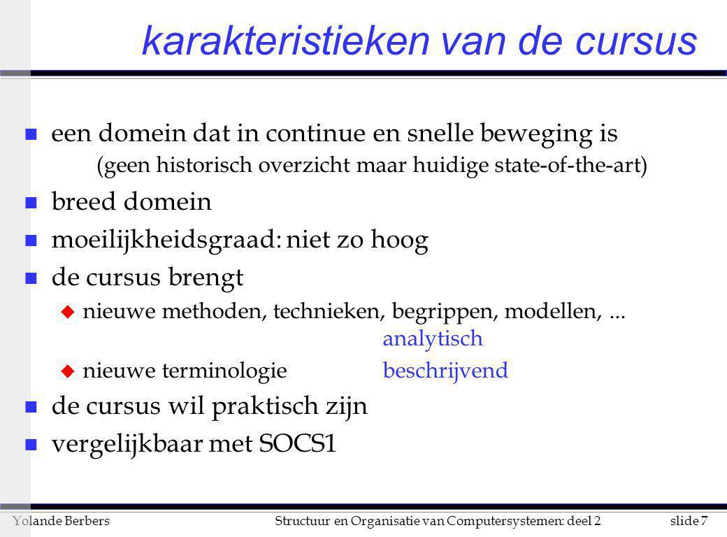 slide 7Structuur en Organisatie van Computersystemen: deel 2Yolande Berbers karakteristieken van de cursus n een domein dat in continue en snelle bewe