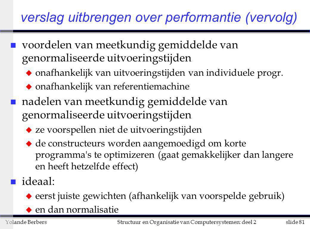 slide 81Structuur en Organisatie van Computersystemen: deel 2Yolande Berbers verslag uitbrengen over performantie (vervolg) n voordelen van meetkundig