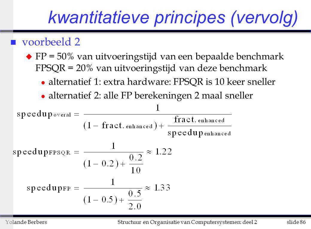 slide 86Structuur en Organisatie van Computersystemen: deel 2Yolande Berbers kwantitatieve principes (vervolg) n voorbeeld 2 u FP = 50% van uitvoering
