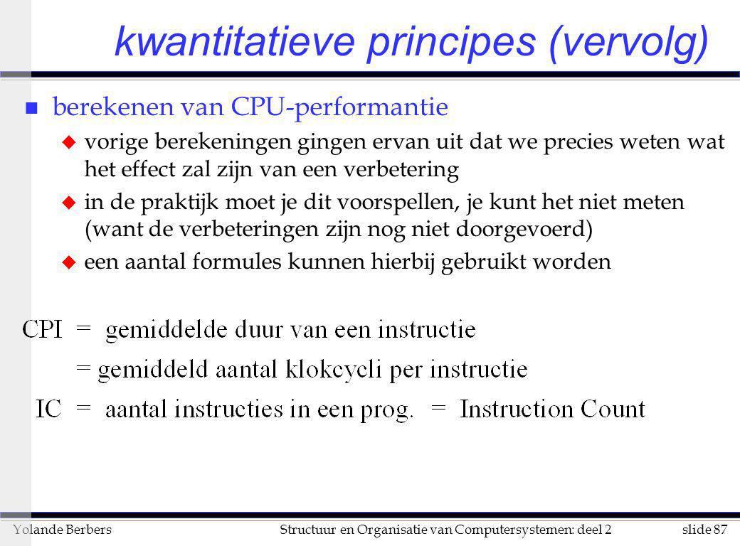 slide 87Structuur en Organisatie van Computersystemen: deel 2Yolande Berbers kwantitatieve principes (vervolg) n berekenen van CPU-performantie u vori