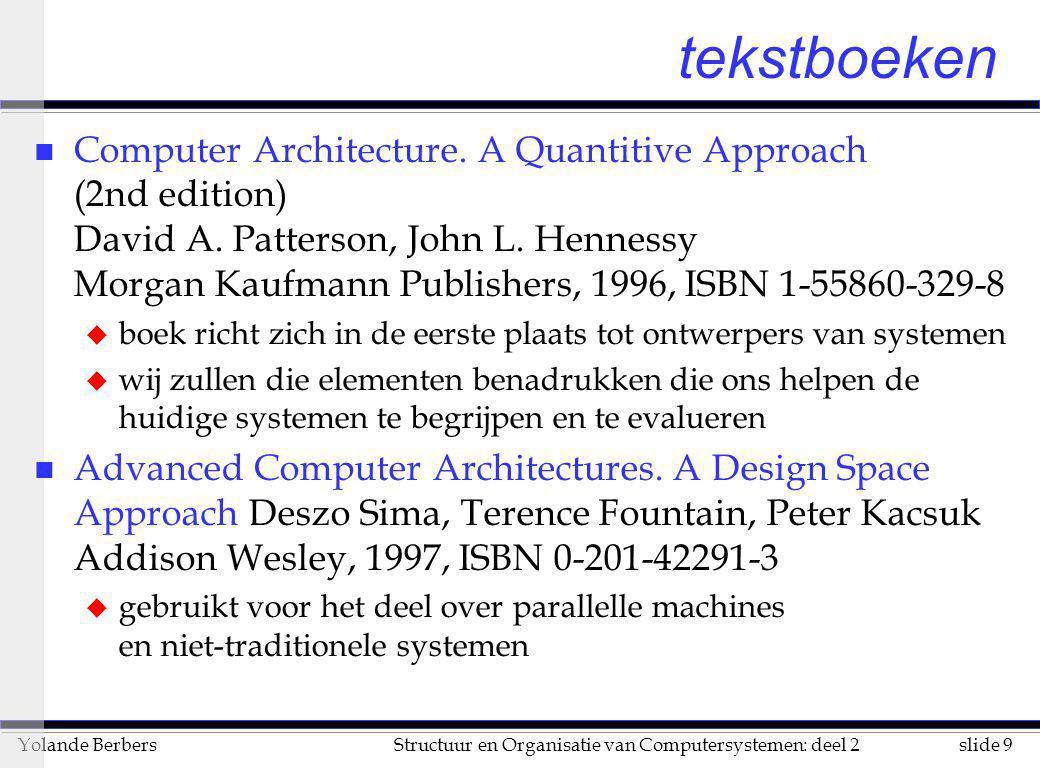 slide 50Structuur en Organisatie van Computersystemen: deel 2Yolande Berbers The future: general characteristics Description199519982001200420072010 Line width (  m) 0.350.250.180.130.100.07 Number of masks1820 22 24 Wafer size (mm)200 300 400 Number of wiring levels4-555-666-77-8 Power supply V: desktop3.32.51.81.51.20.9 Power supply V: battery2.51.8-2.50.9-1.80.9 Max.