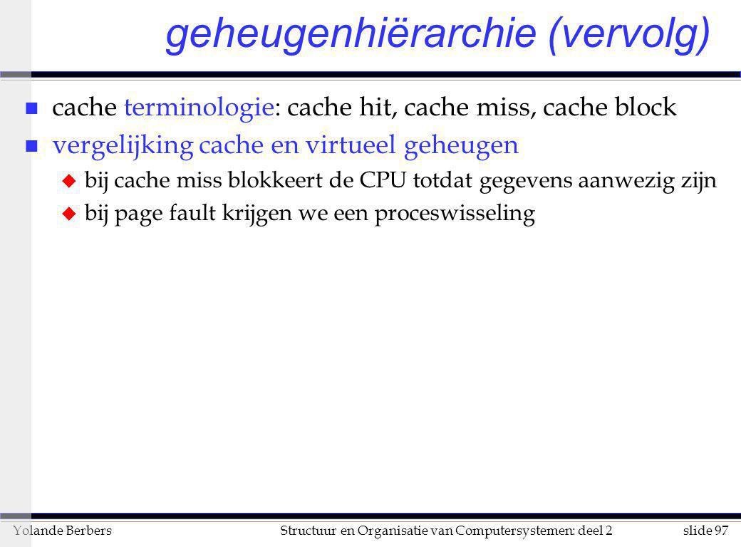slide 97Structuur en Organisatie van Computersystemen: deel 2Yolande Berbers n cache terminologie: cache hit, cache miss, cache block n vergelijking c