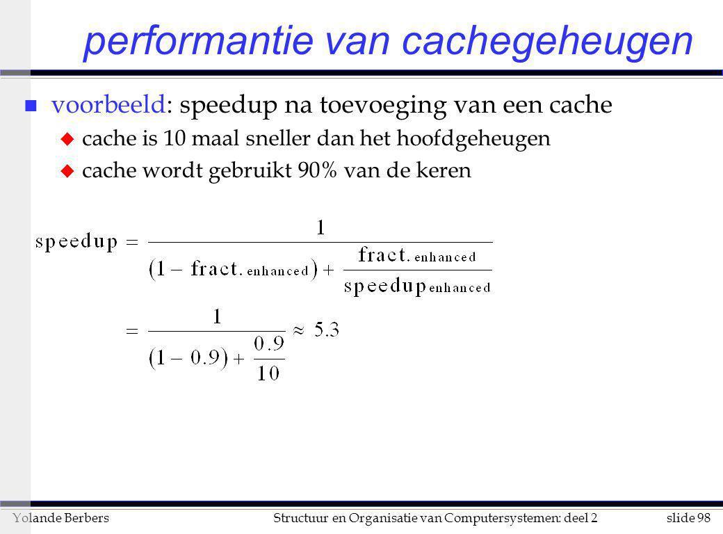 slide 98Structuur en Organisatie van Computersystemen: deel 2Yolande Berbers performantie van cachegeheugen n voorbeeld: speedup na toevoeging van een