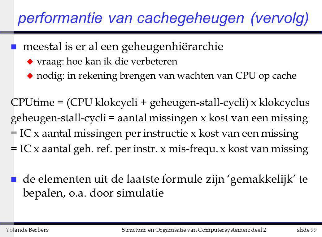 slide 99Structuur en Organisatie van Computersystemen: deel 2Yolande Berbers performantie van cachegeheugen (vervolg) n meestal is er al een geheugenh
