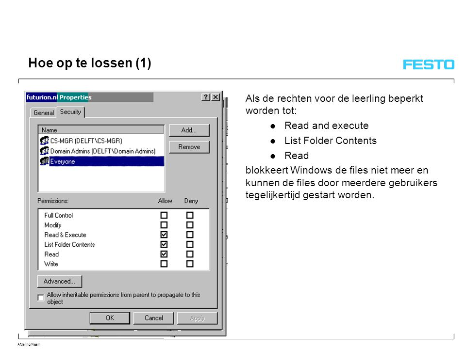 Afdeling/Naam Hoe op te lossen (1) Als de rechten voor de leerling beperkt worden tot: Read and execute List Folder Contents Read blokkeert Windows de files niet meer en kunnen de files door meerdere gebruikers tegelijkertijd gestart worden.