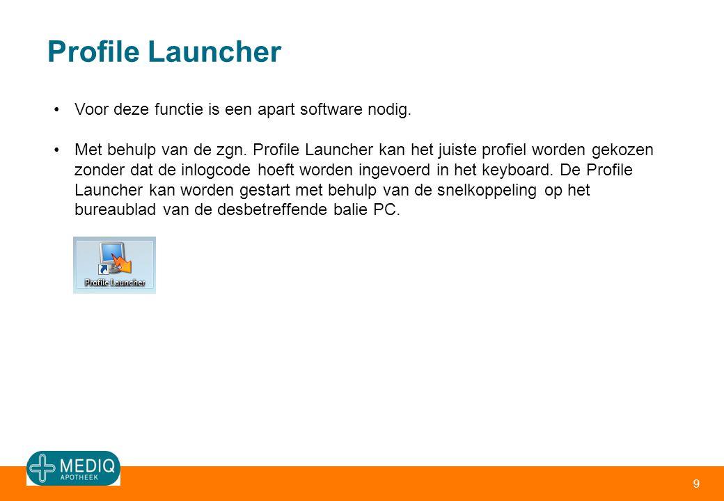 Profile Launcher 9 Voor deze functie is een apart software nodig. Met behulp van de zgn. Profile Launcher kan het juiste profiel worden gekozen zonder