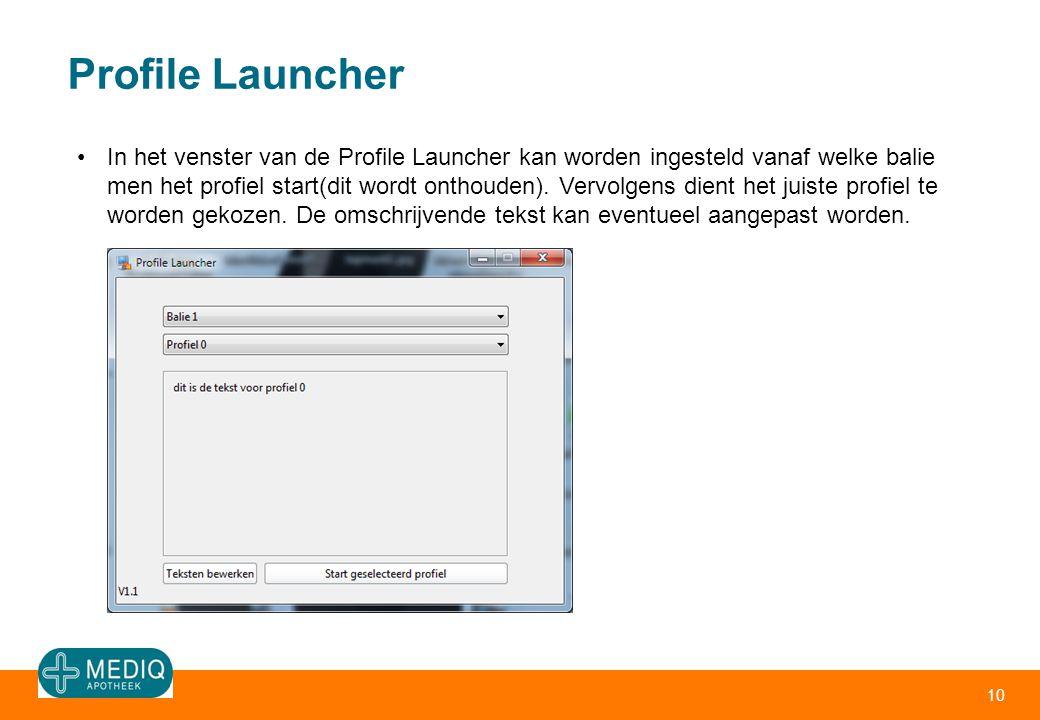 Profile Launcher 10 In het venster van de Profile Launcher kan worden ingesteld vanaf welke balie men het profiel start(dit wordt onthouden). Vervolge