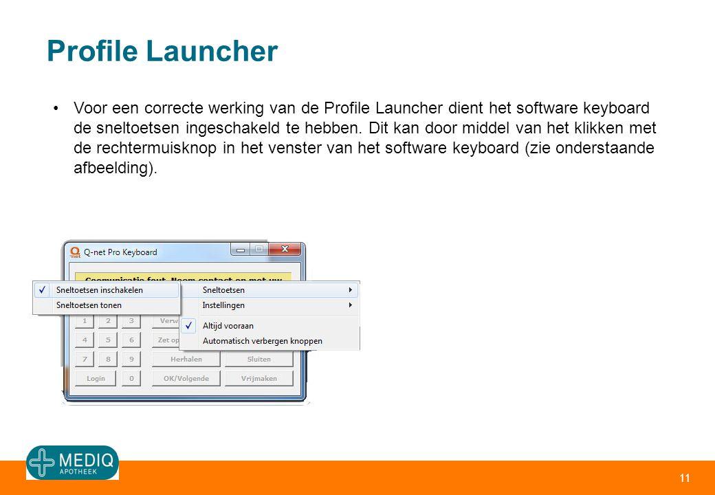 Profile Launcher 11 Voor een correcte werking van de Profile Launcher dient het software keyboard de sneltoetsen ingeschakeld te hebben. Dit kan door