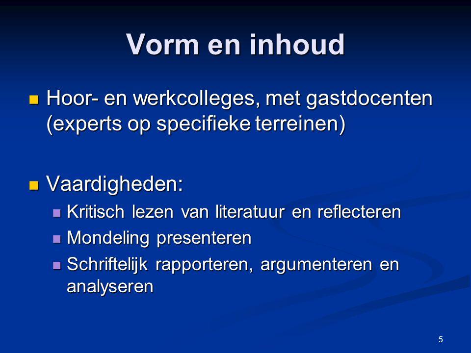 5 Vorm en inhoud Hoor- en werkcolleges, met gastdocenten (experts op specifieke terreinen) Hoor- en werkcolleges, met gastdocenten (experts op specifi