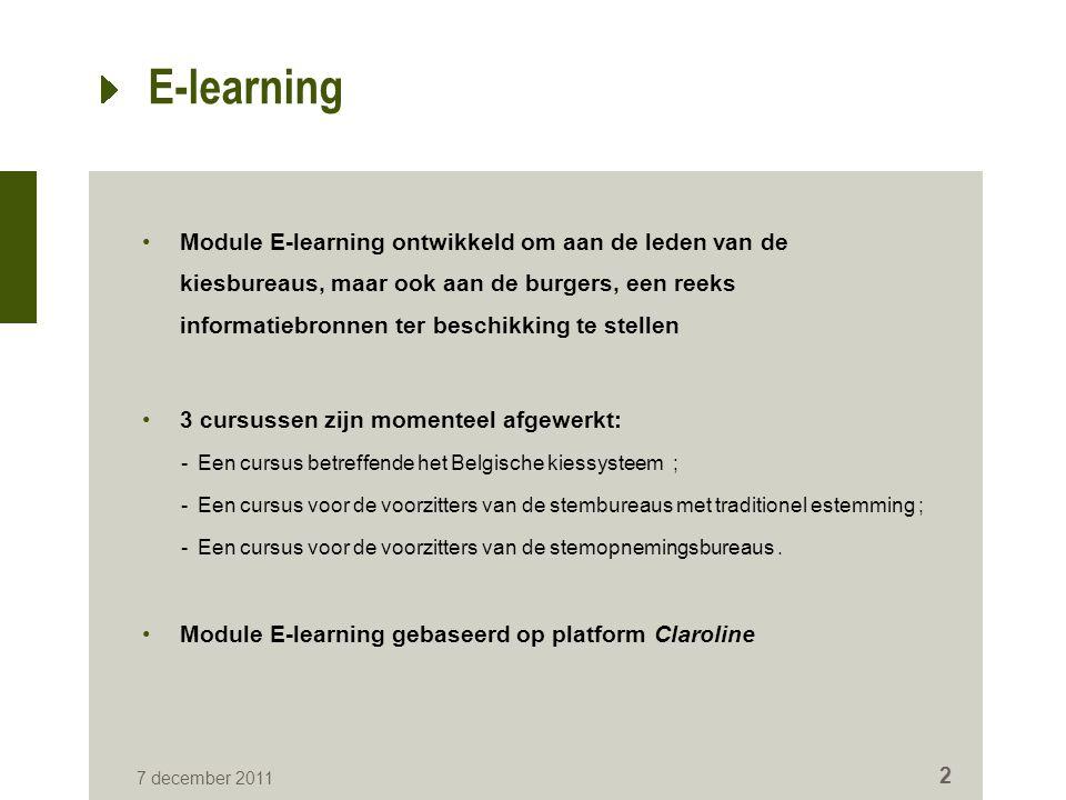 7 december 2011 2 E-learning Module E-learning ontwikkeld om aan de leden van de kiesbureaus, maar ook aan de burgers, een reeks informatiebronnen ter