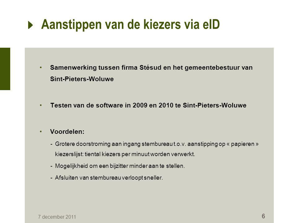 Aanstippen van de kiezers via eID Samenwerking tussen firma Stésud en het gemeentebestuur van Sint-Pieters-Woluwe Testen van de software in 2009 en 2010 te Sint-Pieters-Woluwe Voordelen: -Grotere doorstroming aan ingang stembureau t.o.v.