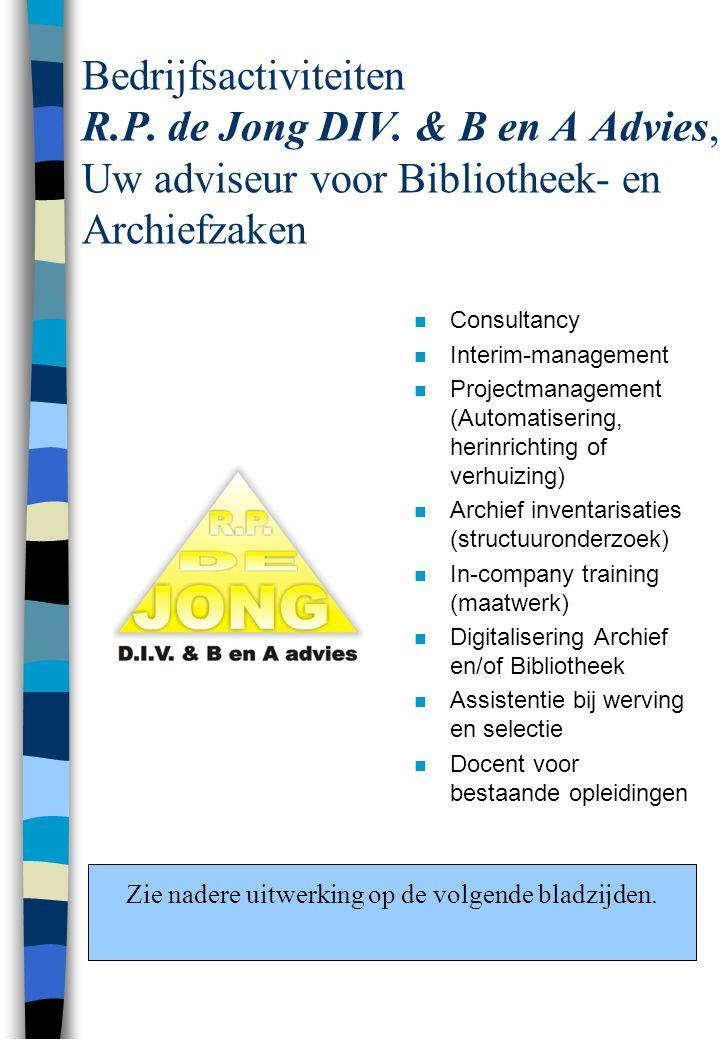 Bedrijfsactiviteiten R.P. de Jong DIV. & B en A Advies, Uw adviseur voor Bibliotheek- en Archiefzaken n Consultancy n Interim-management n Projectmana