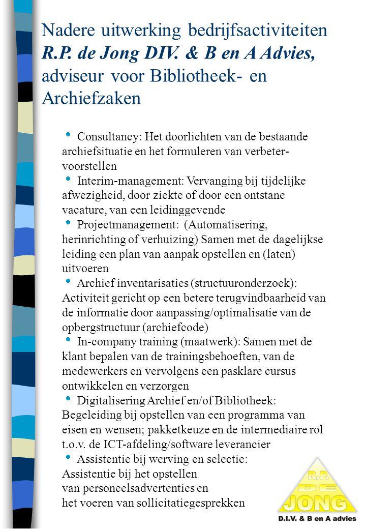 Nadere uitwerking bedrijfsactiviteiten R.P. de Jong DIV. & B en A Advies, adviseur voor Bibliotheek- en Archiefzaken  Consultancy: Het doorlichten va