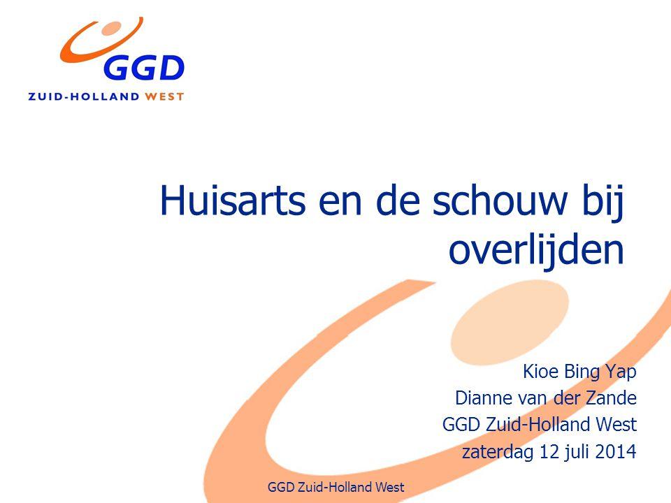 GGD Zuid-Holland West Huisarts en de schouw bij overlijden Kioe Bing Yap Dianne van der Zande GGD Zuid-Holland West zaterdag 12 juli 2014