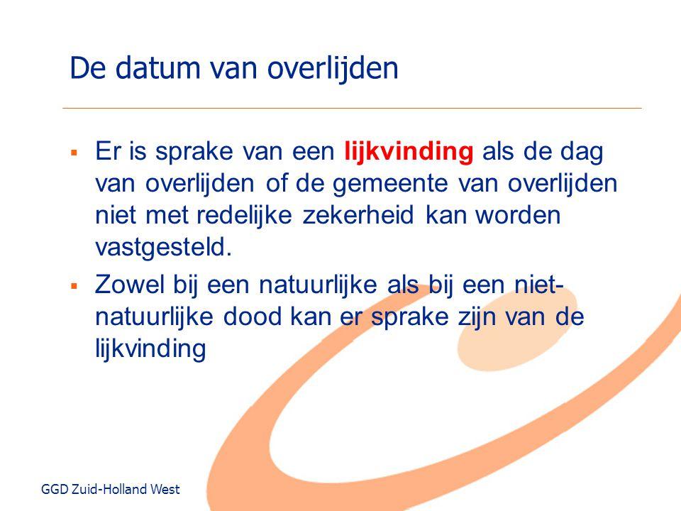 GGD Zuid-Holland West De datum van overlijden  Er is sprake van een lijkvinding als de dag van overlijden of de gemeente van overlijden niet met rede