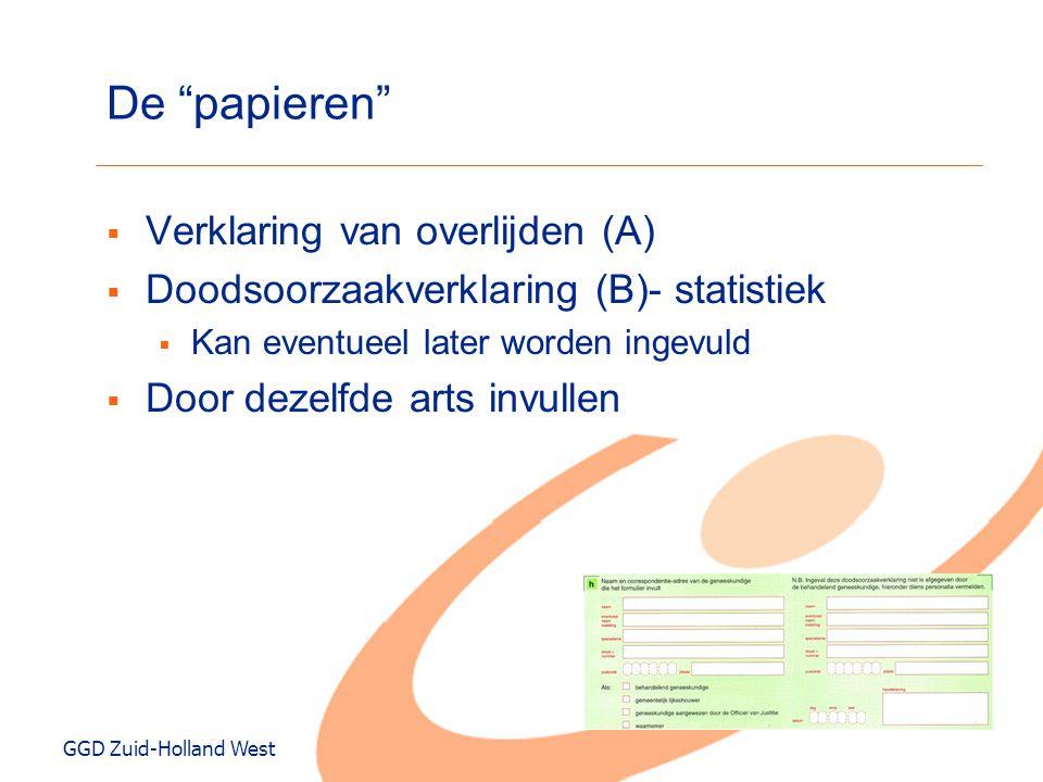 """GGD Zuid-Holland West De """"papieren""""  Verklaring van overlijden (A)  Doodsoorzaakverklaring (B)- statistiek  Kan eventueel later worden ingevuld  D"""