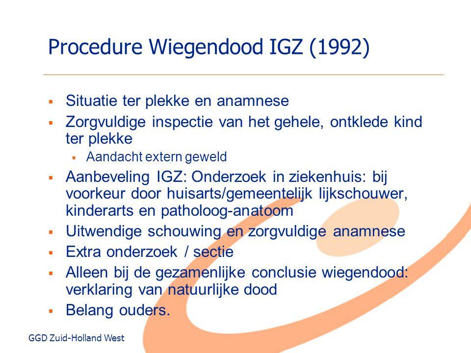 GGD Zuid-Holland West Procedure Wiegendood IGZ (1992)  Situatie ter plekke en anamnese  Zorgvuldige inspectie van het gehele, ontklede kind ter plek