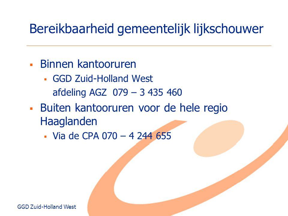 GGD Zuid-Holland West Bereikbaarheid gemeentelijk lijkschouwer  Binnen kantooruren  GGD Zuid-Holland West afdeling AGZ 079 – 3 435 460  Buiten kant