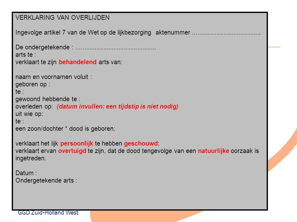 GGD Zuid-Holland West De papieren  Verklaring van overlijden (A)  Doodsoorzaakverklaring (B)- statistiek  Kan eventueel later worden ingevuld  Door dezelfde arts invullen