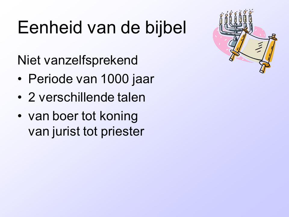 Eenheid van de bijbel Niet vanzelfsprekend Periode van 1000 jaar 2 verschillende talen van boer tot koning van jurist tot priester