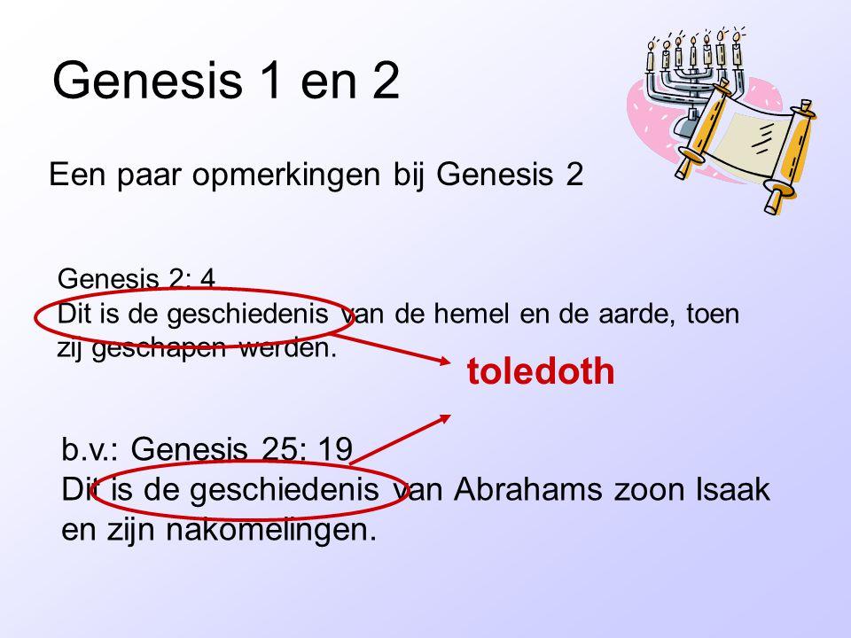 Genesis 1 en 2 Genesis 2: 4 Dit is de geschiedenis van de hemel en de aarde, toen zij geschapen werden. toledoth b.v.: Genesis 25: 19 Dit is de geschi