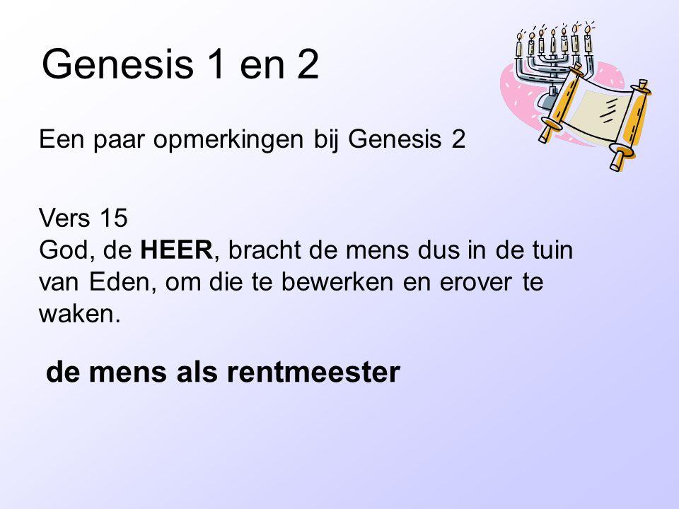Genesis 1 en 2 Een paar opmerkingen bij Genesis 2 Vers 15 God, de HEER, bracht de mens dus in de tuin van Eden, om die te bewerken en erover te waken.