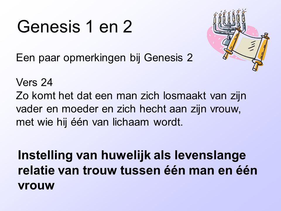 Genesis 1 en 2 Een paar opmerkingen bij Genesis 2 Vers 24 Zo komt het dat een man zich losmaakt van zijn vader en moeder en zich hecht aan zijn vrouw, met wie hij één van lichaam wordt.