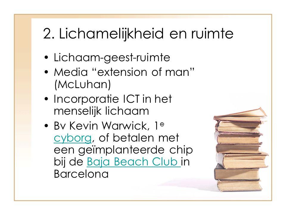 """2. Lichamelijkheid en ruimte Lichaam-geest-ruimte Media """"extension of man"""" (McLuhan) Incorporatie ICT in het menselijk lichaam Bv Kevin Warwick, 1 e c"""