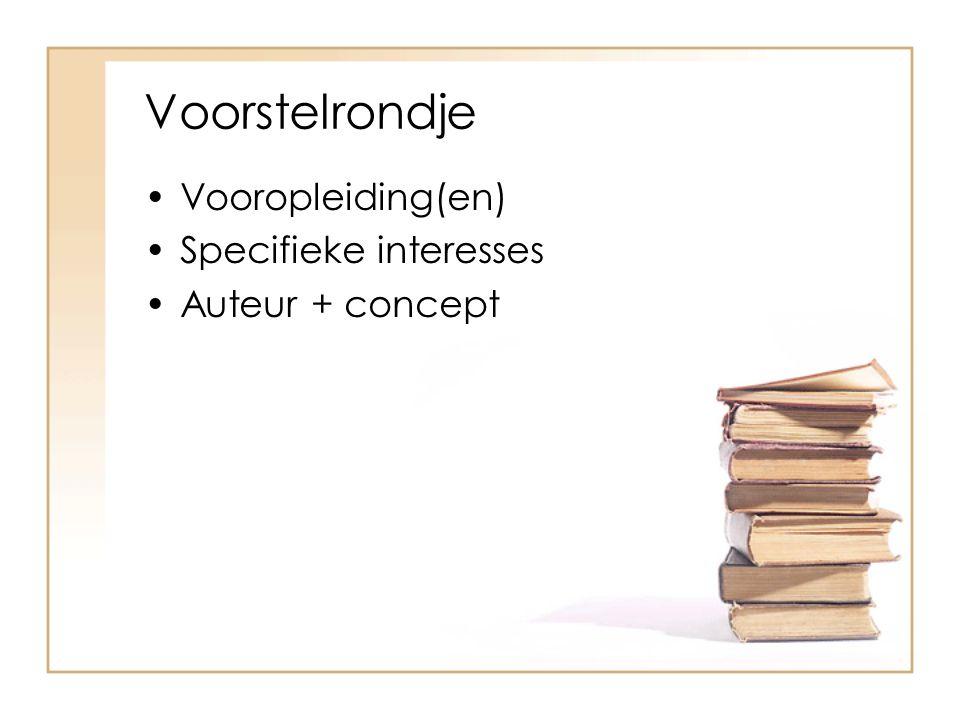 Voorstelrondje Vooropleiding(en) Specifieke interesses Auteur + concept