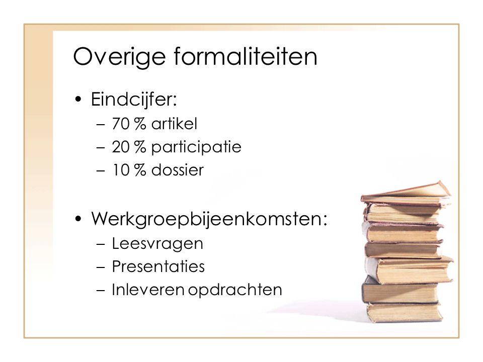 Eindcijfer: –70 % artikel –20 % participatie –10 % dossier Werkgroepbijeenkomsten: –Leesvragen –Presentaties –Inleveren opdrachten Overige formaliteit