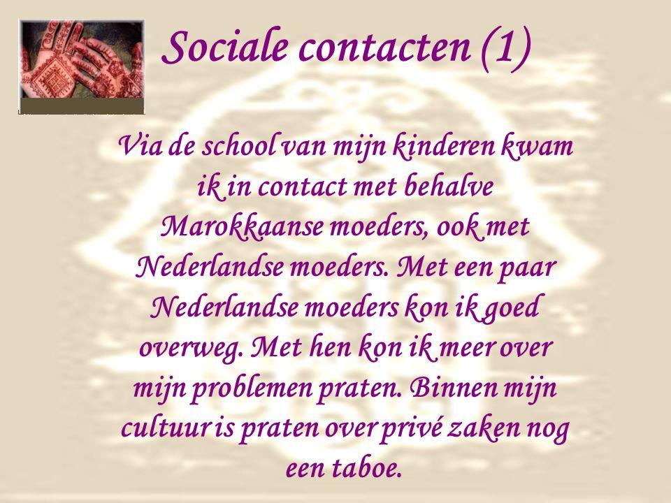 Sociale contacten (1) Via de school van mijn kinderen kwam ik in contact met behalve Marokkaanse moeders, ook met Nederlandse moeders.