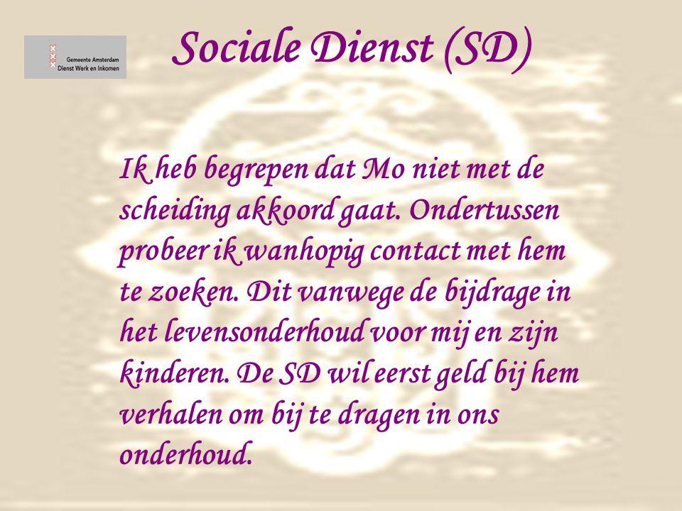 Sociale Dienst (SD) Ik heb begrepen dat Mo niet met de scheiding akkoord gaat.