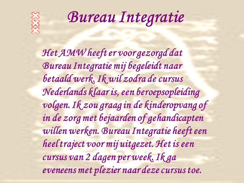 Bureau Integratie Het AMW heeft er voor gezorgd dat Bureau Integratie mij begeleidt naar betaald werk.