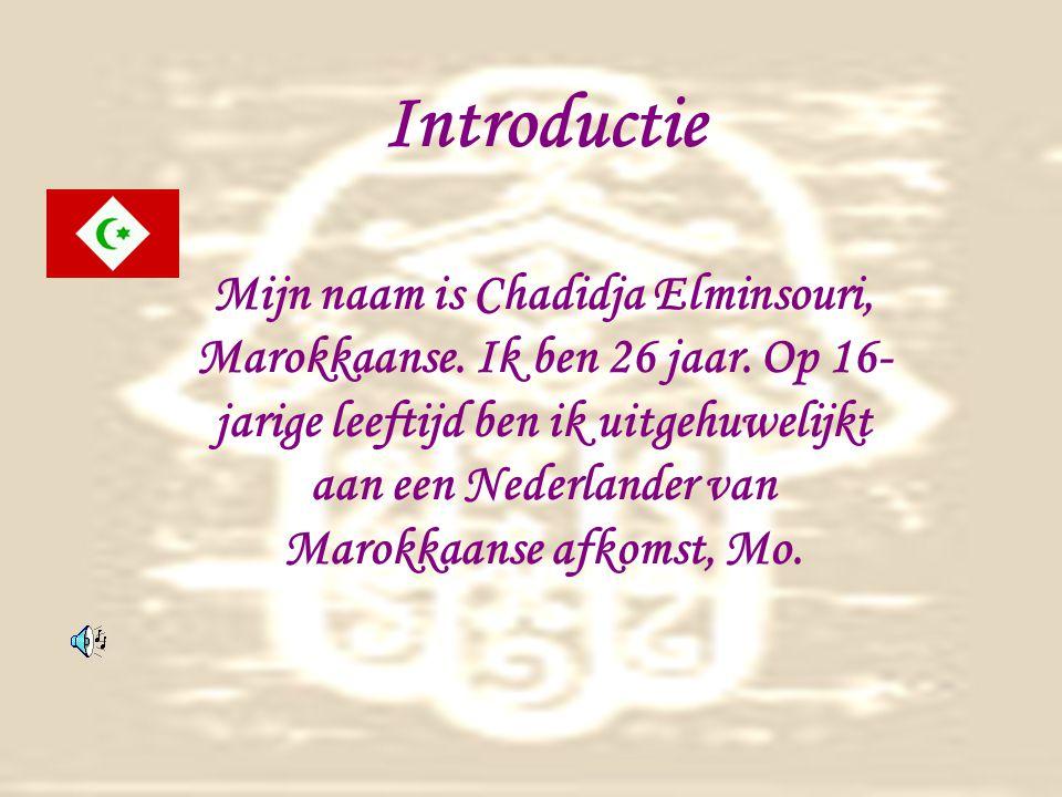 Introductie Mijn naam is Chadidja Elminsouri, Marokkaanse.
