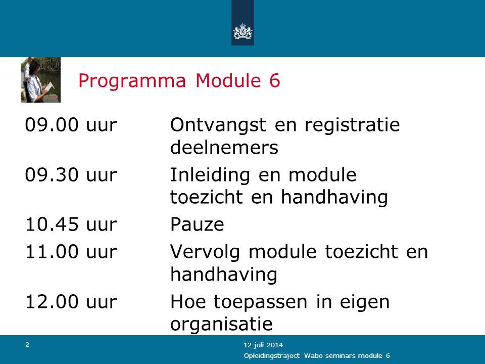3 12 juli 2014 Programma Module 6 12.30 uurLunch 13.30 uurWorkshop 1 (casus) 14.15 uurPauze (wisseling) 14.30 uurWorkshop 2 (e-learning) 15.15 uurPauze (wisseling) 15.30 uurWorkshop 3 (toezichts- protocol) 16.15 uurPlenaire afsluiting Opleidingstraject Wabo seminars module 6